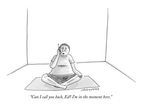 Meditation-mick-stevens-can-i-call-you-back-ed-i-m-in-the-moment-here-new-yorker-cartoon