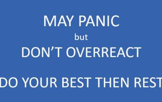 You may panic, but don't overreact. Do your best then rest.